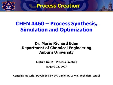 CHEN 4460 – Process Synthesis, Simulation and Optimization Dr. Mario Richard Eden Department of Chemical Engineering Auburn University Lecture No. 2 –