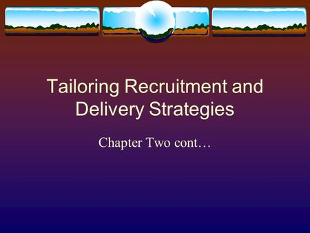 Tailoring Recruitment and Delivery Strategies Chapter Two cont…