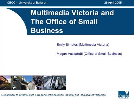 Department of Infrastructure & Department Innovation, Industry and Regional Development Multimedia Victoria and The Office of Small Business Emily Simatos.