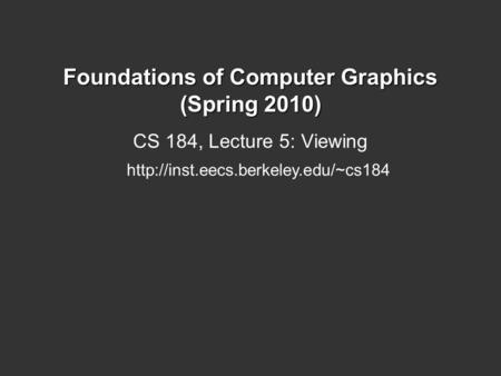 Foundations of Computer Graphics (Spring 2010) CS 184, Lecture 5: Viewing