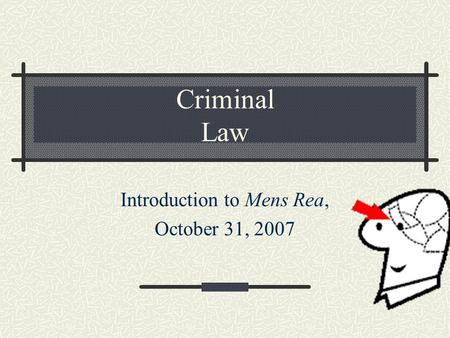 Criminal Law Introduction to Mens Rea, October 31, 2007.