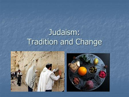 "Judaism: Tradition and Change. Distinctive characteristics Dialogical Dialogical Jewish history is ""a continuing dialogue with God"" rooted in a covenant."