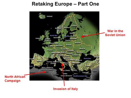 Retaking Europe – Part One North African Campaign Invasion of Italy War in the Soviet Union.