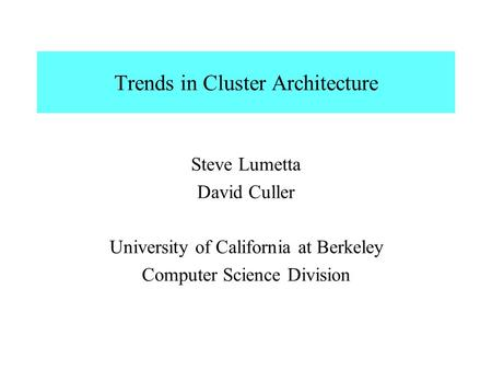 Trends in Cluster Architecture Steve Lumetta David Culler University of California at Berkeley Computer Science Division.
