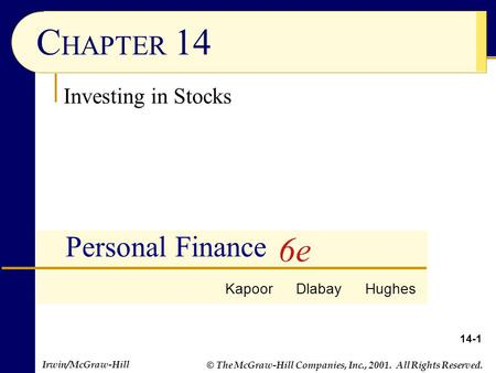 Irwin/McGraw-Hill © The McGraw-Hill Companies, Inc., 2001. All Rights Reserved. 14-1 C HAPTER 14 Personal Finance Investing in Stocks Kapoor Dlabay Hughes.