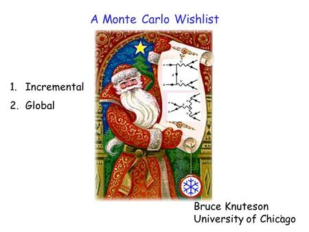 1 Bruce Knuteson University of Chicago A Monte Carlo Wishlist 1.Incremental 2.Global.