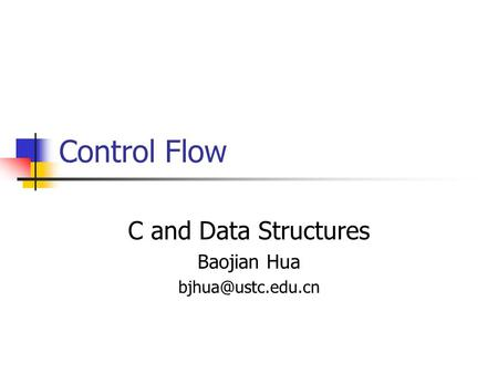 Control Flow C and Data Structures Baojian Hua