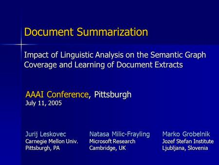 Impact of Linguistic Analysis on the Semantic Graph Coverage and Learning of Document Extracts Jurij Leskovec Carnegie Mellon Univ. Pittsburgh, PA Document.
