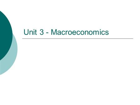 Unit 3 - Macroeconomics. Standard - What is Macroeconomics?  Macroeconomics is the study of large scale economies.  Macro – examines entire economies.