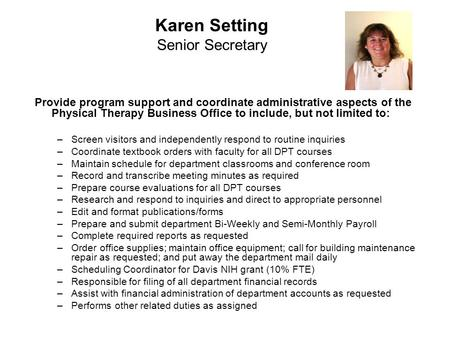 Karen Setting Senior Secretary Provide program support and coordinate administrative aspects of the Physical Therapy Business Office to include, but not.