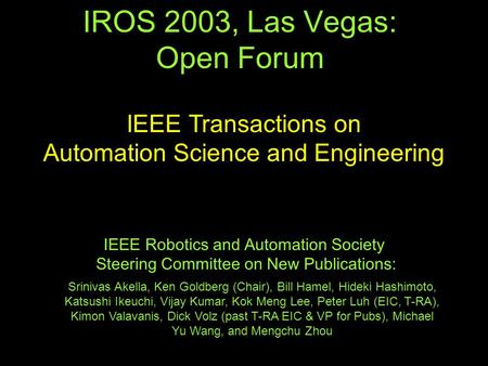 IROS 2003, Las Vegas: Open Forum IEEE Robotics and Automation Society Steering Committee on New Publications: IEEE Transactions on Automation Science and.