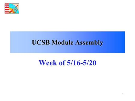 1 UCSB Module Assembly Week of 5/16-5/20. 2 UCSB Parts Inventory 5/23/05 Hybrids Sensors Frames STHPKITSTHPKIT L12pu8511702084070247 L12pd0002084070247.