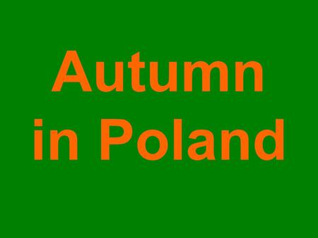 Autumn in Poland. october In Poland is moderated climate. We have autumn, winter, spring, summer.