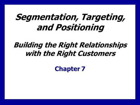 Learning Goals Learn the three steps of target marketing, market segmentation, target marketing, and market positioning Understand the major bases for.