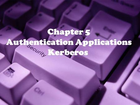 1 Chapter 5 Authentication Applications Kerberos.