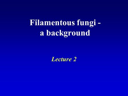 Filamentous fungi - a background