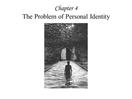 Chapter 4 The Problem of Personal Identity The Problem of Change How can something change and yet remain the same thing? If something changes, it's different.