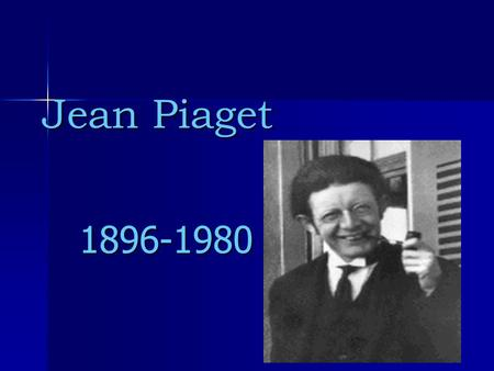 Jean Piaget 1896-1980. Young Piaget: Born in Neuchâtel, Switzerland, on August 9, 1896 Born in Neuchâtel, Switzerland, on August 9, 1896 first scientific.