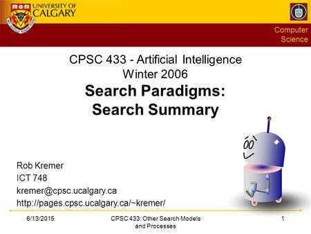 Computer Science 6/13/2015CPSC 433: Other Search Models and Processes 1 CPSC 433 - Artificial Intelligence Winter 2006 Search Paradigms: Search Summary.