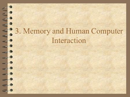 3. Memory and Human Computer Interaction. Memory memory 4 The multi-store model of memory describes how the processes of the stage model of HCI are interconnected.