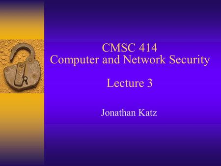CMSC 414 Computer and Network Security Lecture 3 Jonathan Katz.