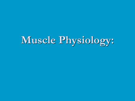 Muscle Physiology:.