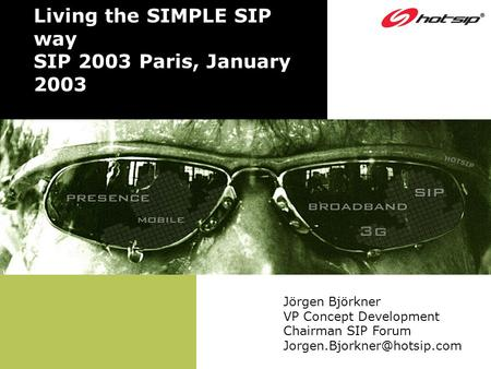 Living the SIMPLE SIP way SIP 2003 Paris, January 2003 Jörgen Björkner VP Concept Development Chairman SIP Forum