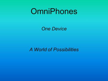 OmniPhones One Device A World of Possibilities. The Problem: Tapping the explosive growth of available electronic audio signals requires a multitude of.