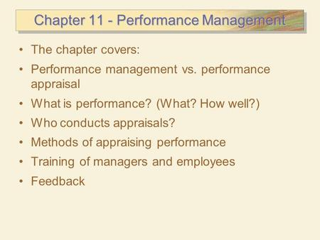 Chapter 11 - Performance Management The chapter covers: Performance management vs. performance appraisal What is performance? (What? How well?) Who conducts.