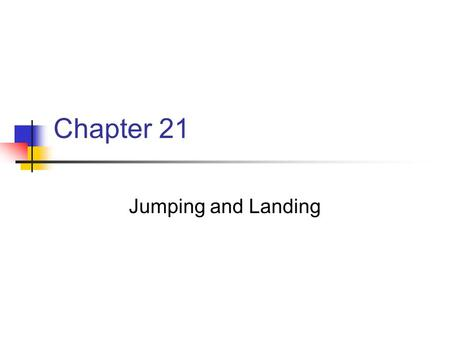 Chapter 21 Jumping and Landing. Chapter 21 Key Points Jumping A locomotor pattern in which the body propels itself off the floor or apparatus into the.