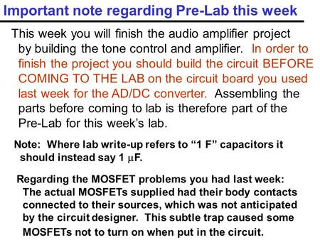 Important note regarding Pre-Lab this week This week you will finish the audio amplifier project by building the tone control and amplifier. In order to.