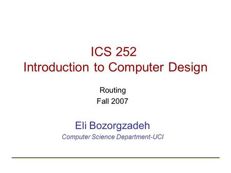 ICS 252 Introduction to Computer Design Routing Fall 2007 Eli Bozorgzadeh Computer Science Department-UCI.