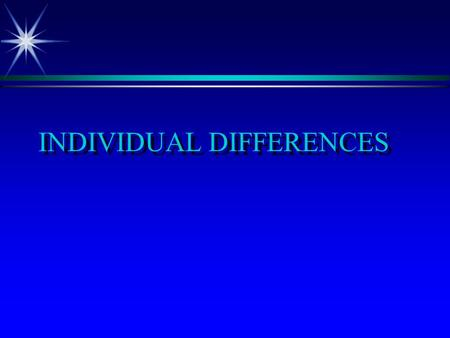 INDIVIDUAL DIFFERENCES PERSONALITY  Unique set of traits and characteristics that are relatively stable over time and determine a person's preferences.