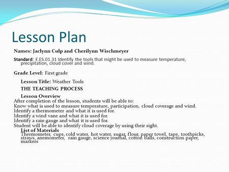 Lesson Plan Names: Jaclynn Culp and Cherilynn Wischmeyer Standard: E.ES.01.31 Identify the tools that might be used to measure temperature, precipitation,