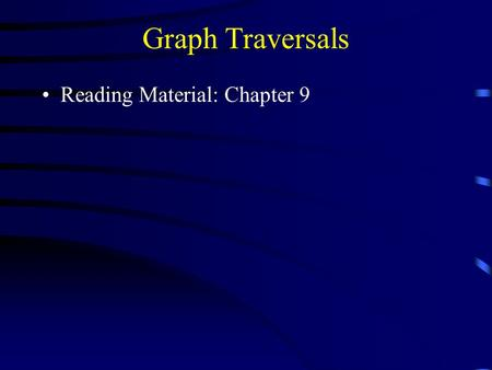 Graph Traversals Reading Material: Chapter 9. Graph Traversals Some applications require visiting every vertex in the graph exactly once. The application.