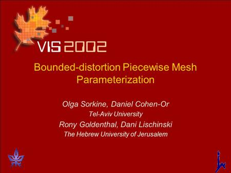 Bounded-distortion Piecewise Mesh Parameterization Olga Sorkine, Daniel Cohen-Or Tel-Aviv University Rony Goldenthal, Dani Lischinski The Hebrew University.