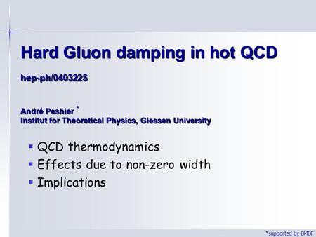 Hard Gluon damping in hot QCD hep-ph/0403225 André Peshier * Institut for Theoretical Physics, Giessen University  QCD thermodynamics  Effects due to.