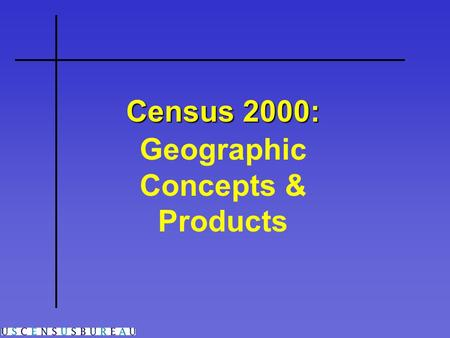 Census 2000: Geographic Concepts & Products. Geographic Hierarchy.