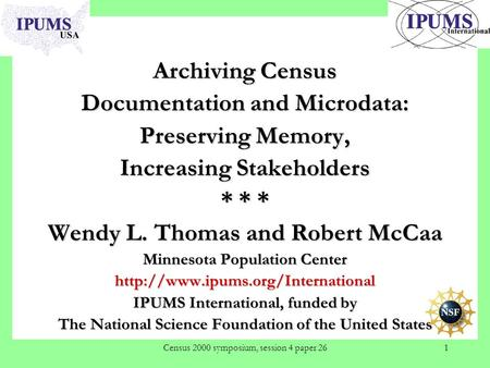Census 2000 symposium, session 4 paper 261 Archiving Census Documentation and Microdata: Preserving Memory, Increasing Stakeholders * * * Wendy L. Thomas.