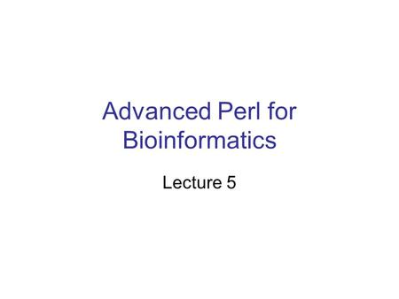 Advanced Perl for Bioinformatics Lecture 5. Regular expressions - review You can put the pattern you want to match between //, bind the pattern to the.