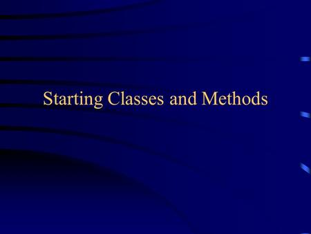 Starting Classes and Methods. Objects have behaviors In old style programming, you had: –data, which was completely passive –functions, which could manipulate.