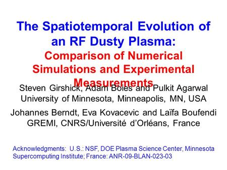 The Spatiotemporal Evolution of an RF Dusty Plasma: Comparison of Numerical Simulations and Experimental Measurements Steven Girshick, Adam Boies and Pulkit.