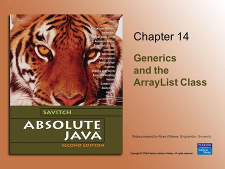 Slides prepared by Rose Williams, Binghamton University Chapter 14 Generics and the ArrayList Class.