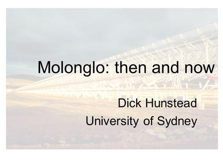 Molonglo: then and now Dick Hunstead University of Sydney.
