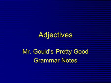 Adjectives Mr. Gould's Pretty Good Grammar Notes.