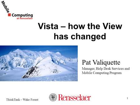 ThinkTank – Wake Forest 1 Vista – how the View has changed Pat Valiquette Manager, Help Desk Services and Mobile Computing Program.