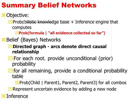 "Summary Belief Networks zObjective: yProbabilistic knowledge base + Inference engine that computes xProb(formula | ""all evidence collected so far"") zBelief."