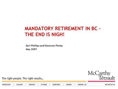 Earl Phillips and Donovan Plomp May 2007 MANDATORY RETIREMENT IN BC – THE END IS NIGH!