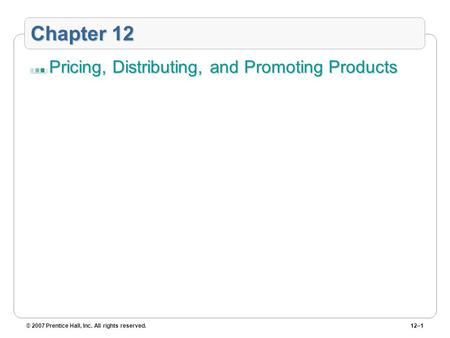 Chapter 12 Pricing, Distributing, and Promoting Products