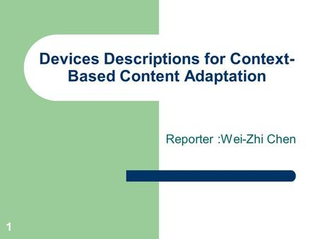 1 Devices Descriptions for Context- Based Content Adaptation Reporter :Wei-Zhi Chen.